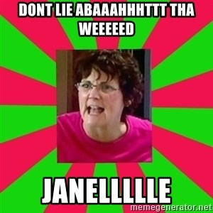 Screamin Barbra - DONT LIE ABAAAHHHTTT THA WEEEEED JANELLLLLE