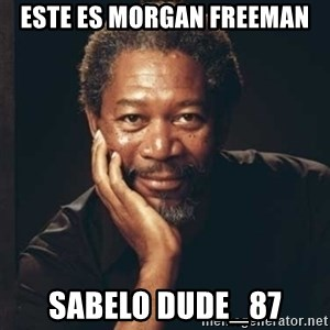 Morgan Freeman - este es morgan freeman sabelo dude_87