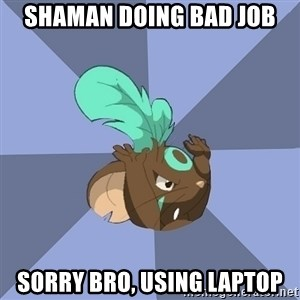 Transformice meme shaman  - shaman doing bad job sorry bro, using laptop