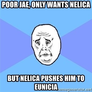 Okay Guy - poor jae, only wants nelica but nelica pushes him to eunicia