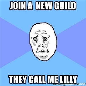 Okay Guy - join a  new guild they call me lilly