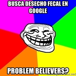 Trollface - busca desecho fecal en google problem believers?