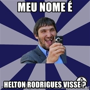 typical_hockey_player - MEU NOME É HELTON RODRIGUES VISSE ?