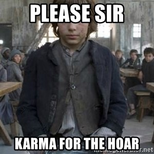 oliver twist - please sir karma for the hoar