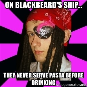 Bavo the Pirate - On Blackbeard's ship... they never serve pasta before drinking