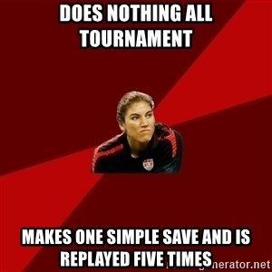Angry Hope Solo - Does nothing all tournament makes one simple save and is replayed five times