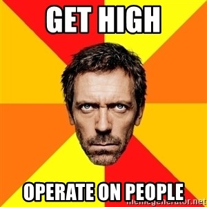 Diagnostic House - GET HIGH OPERATE ON PEOPLE