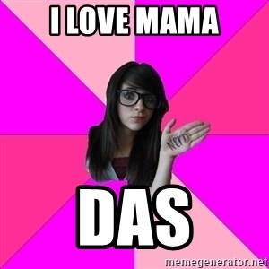Idiot Nerd Girl - I LOVE MAMA das