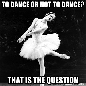 Pensive_Ballerina - To dance or not to dance? That is the QUESTION
