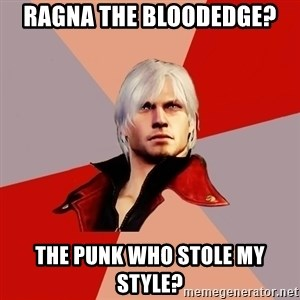 Disappointed Dante - ragna the bloodedge? the punk who stole my style?