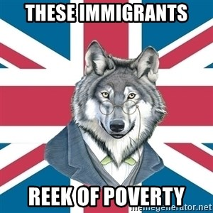 Sir Courage Wolf Esquire - These immigrants reek of poverty
