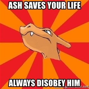 Charizard - Ash saves your life Always disobey him