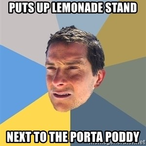 Bear Grylls - puts up lemonade stand next to the porta poddy