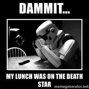Sad Trooper - dammit... my lunch was on the death star