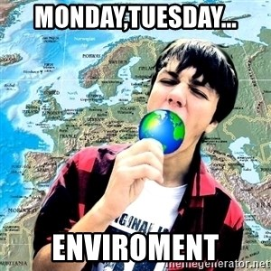 CRAZY_GEOGRAPHY - Monday,Tuesday... Enviroment
