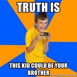Annoying Gamer Kid - tRUTH IS THIS KID COULD BE YOUR BROTHER