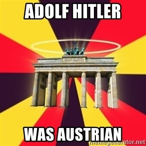 Typical Germany Lover - adolf hitler was austrian