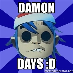 Typical Gorillaz-Fan - damon days :D