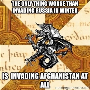 History Major Heraldic Beast - The only thing worse than Invading Russia in winter  is  Invading AFGHANISTAN at all