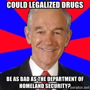 Reality Ron - Could legalized drugs be as bad as the department of homeland security?