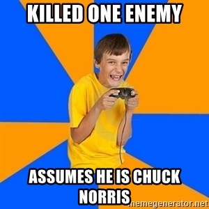 Annoying Gamer Kid - KILLed one enemy assumes he is chuck norris