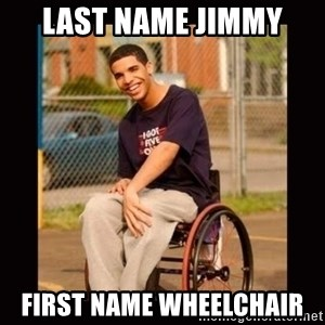 Wheelchair Jimmy - Last name Jimmy First name wheelchair