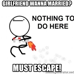 Nothing To Do Here (Draw) - Girlfriend wanna married? must escape!