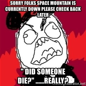 "Rage Cast Member - sorry folks space mountain is currently down please check back later "" did someone die?"" ......really?"