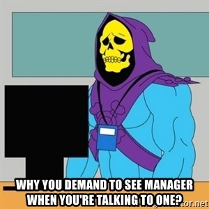 Sad Retail Skeletor - Why you demand to see manager when you're talking to one?