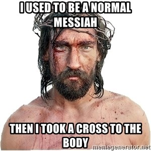 Masturbation Jesus - I used to be a normal messiah Then I took a cross to the body