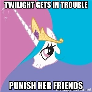 Celestia - Twilight gets in trouble punish her friends