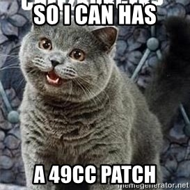 I can has cheezburger? - so i can has a 49cc patch
