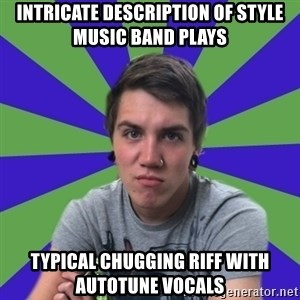 Pretentious Post-Hardcore Kid - Intricate description of style music band plays  typical chugging riff with autotune vocals
