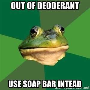 Foul Bachelor Frog - Out of deoderant  use soap bar intead
