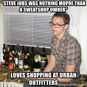 "Morally Superior Ryan - ""steve jobs was nothing mopre than a sweatshop owner"" loves shopping at urban outfitters"