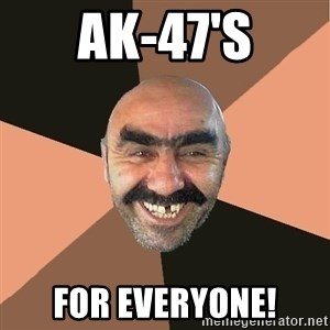 Provincial Man - ak-47's for everyone!