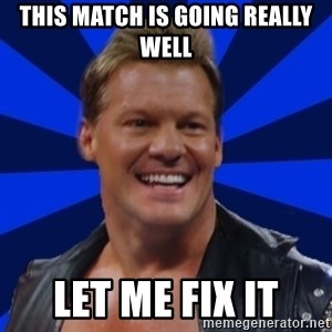 Chris JeriTROLL - ThIs Match Is Going Really Well Let Me Fix It