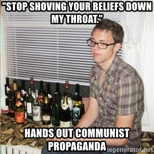 "Morally Superior Ryan - ""Stop shoving your beliefs down my throat."" Hands out Communist propaganda"