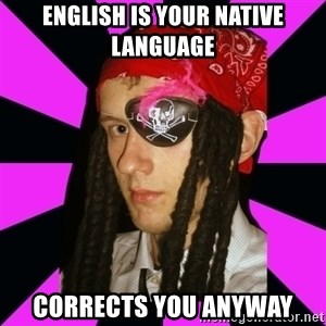 Bavo the Pirate - ENGLISH IS YOUR NATIVE language  corrects you anyway