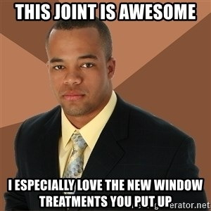Successful Black Man - This joint is awesome I especially love the new window treatments you put up
