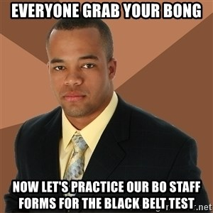 Successful Black Man - Everyone grab your bong Now let's practice our bo staff forms for the black belt test