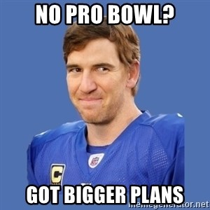 Eli troll manning - no pro bowl? got bigger plans