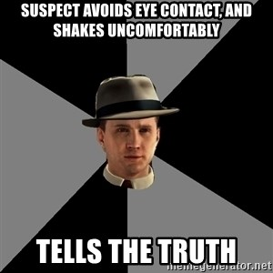 L A Noire Cole - Suspect avoIds eYe Contact, and shakeS uncomfortably Tells the truth
