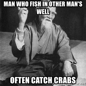 Bad Advice Asian - man who fish in other man's well often catch crabs