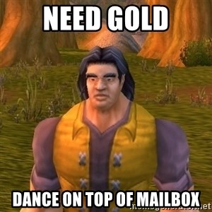 Noob WoW Player - NEED GOLD DANCE ON TOP OF MAILBOX