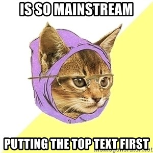 Hipster Kitty - is so mainstream putting the top text first