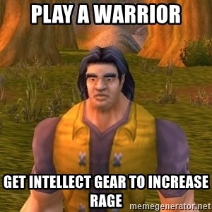 Noob WoW Player - PLAY A WARRIOR GET INTELLECT GEAR TO INCREASE RAGE