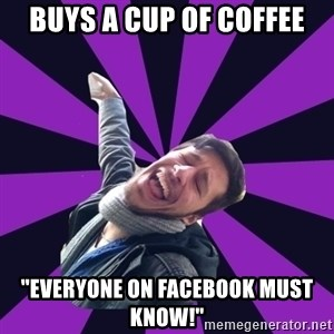 "Overtly Homosexual Dan - Buys a cup of coffee ""everyone on facebook must know!"""