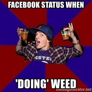 Sunny Student - FACEBOOK STATUS WHEN 'DOING' WEED