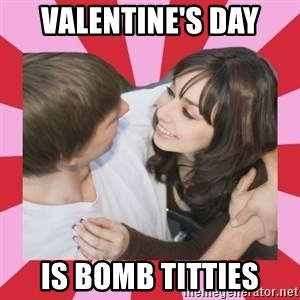 great couple  - valentine's day is bomb titties